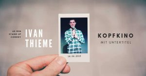 Kopfkino Mit Untertitel - Ivan Thieme/Stand Up Comedy Solo Show @ Mad Monkey Room